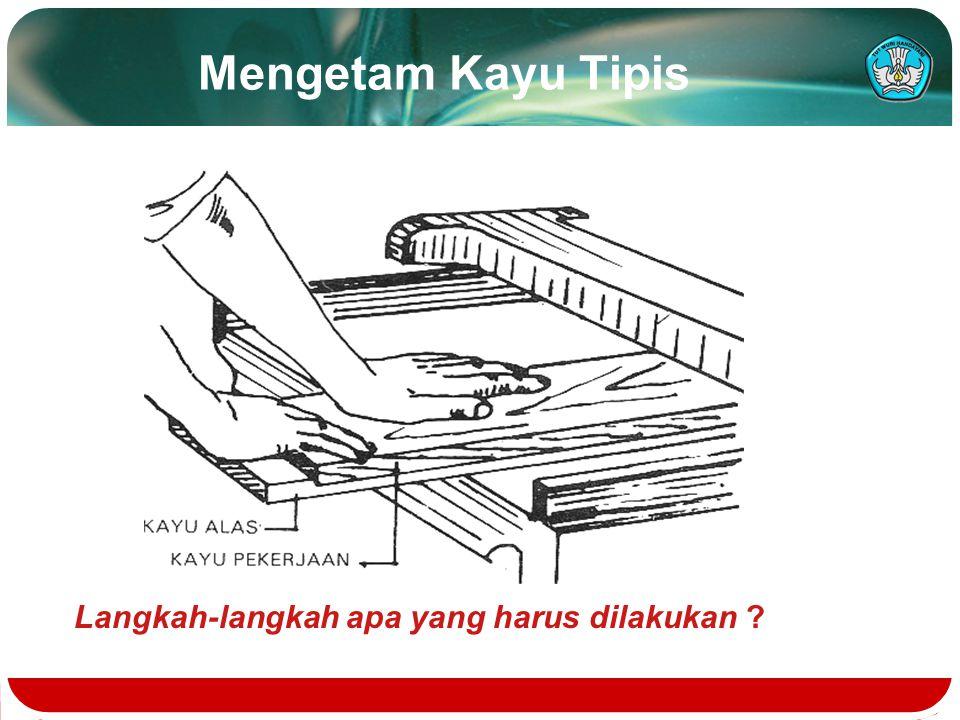 Mengetam Kayu Tipis Langkah-langkah apa yang harus dilakukan