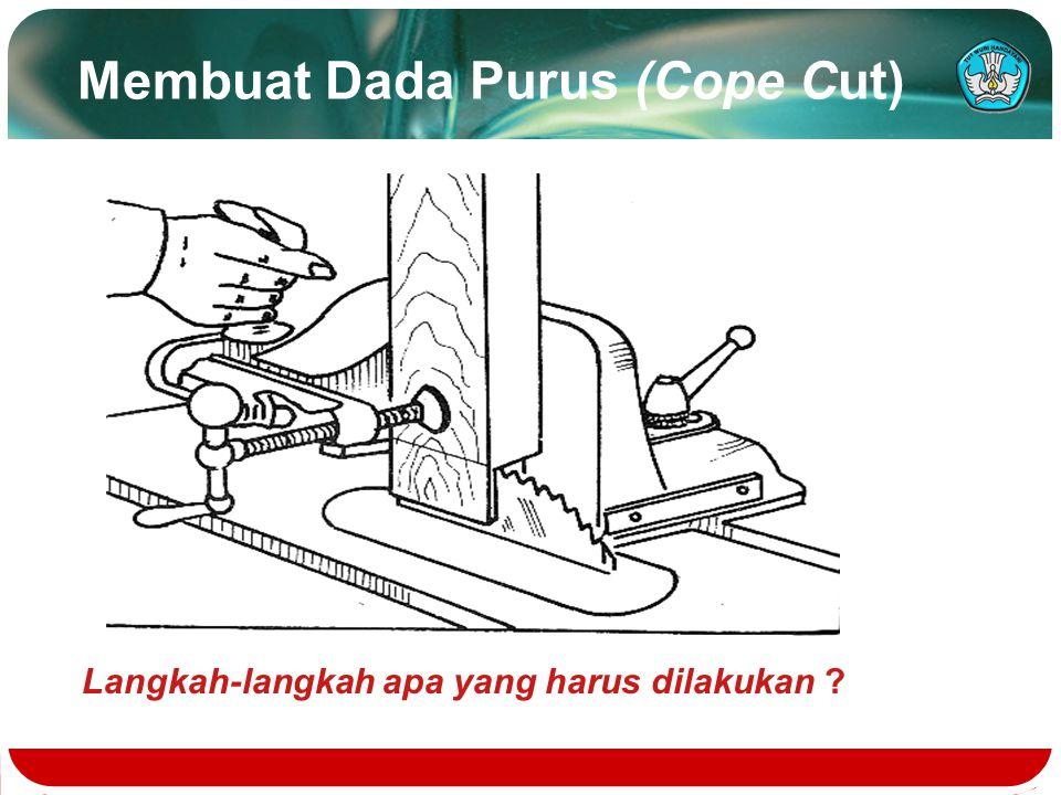 Membuat Dada Purus (Cope Cut)