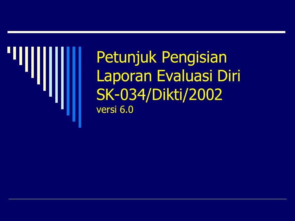 Petunjuk Pengisian Laporan Evaluasi Diri SK-034/Dikti/2002 versi 6.0