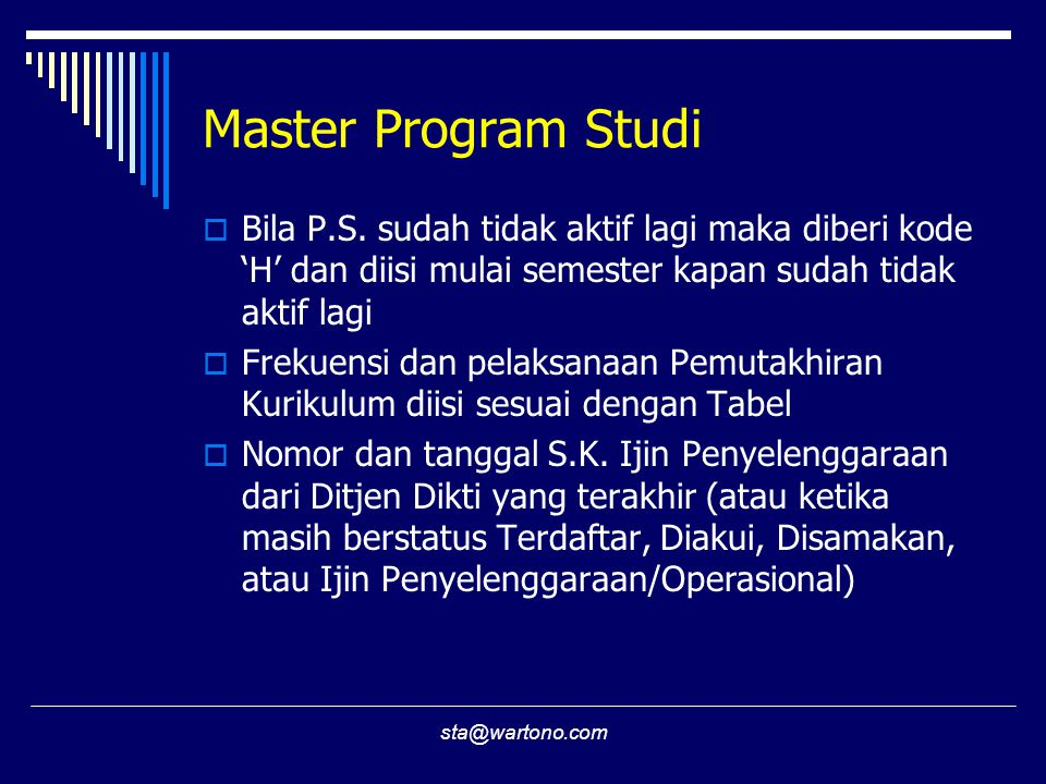 Master Program Studi Bila P.S. sudah tidak aktif lagi maka diberi kode 'H' dan diisi mulai semester kapan sudah tidak aktif lagi.