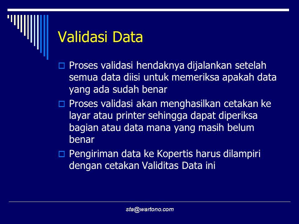 Validasi Data Proses validasi hendaknya dijalankan setelah semua data diisi untuk memeriksa apakah data yang ada sudah benar.