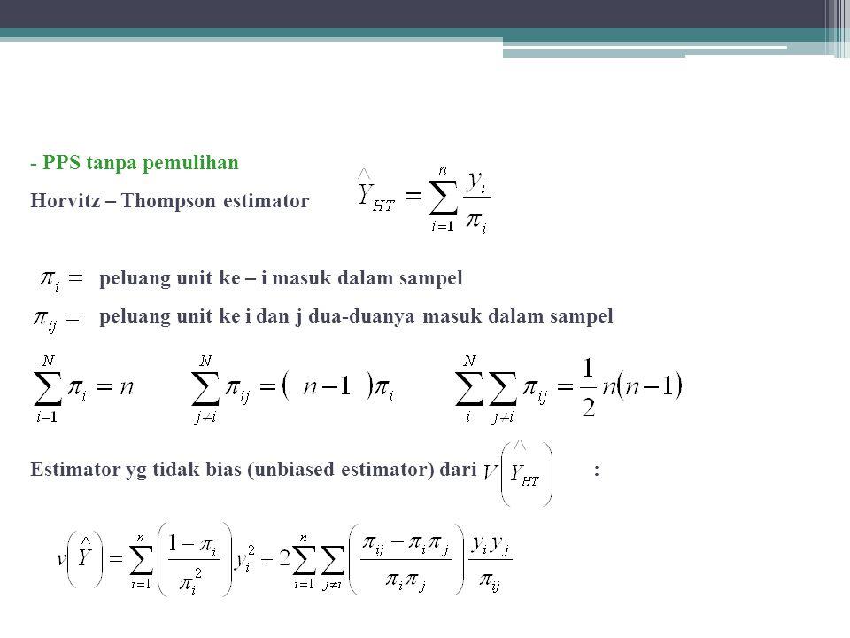 - PPS tanpa pemulihan Horvitz – Thompson estimator. peluang unit ke – i masuk dalam sampel. peluang unit ke i dan j dua-duanya masuk dalam sampel.