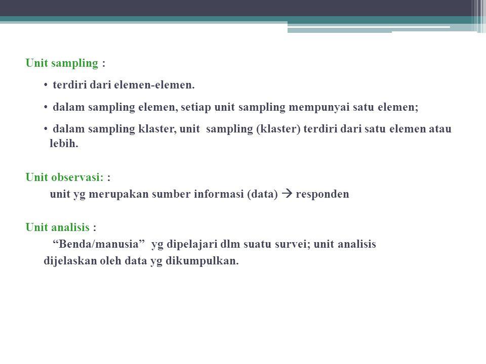 Unit sampling : terdiri dari elemen-elemen. dalam sampling elemen, setiap unit sampling mempunyai satu elemen;