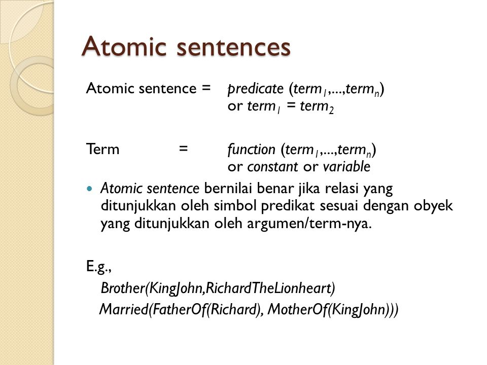 Atomic sentences Atomic sentence = predicate (term1,...,termn) or term1 = term2.