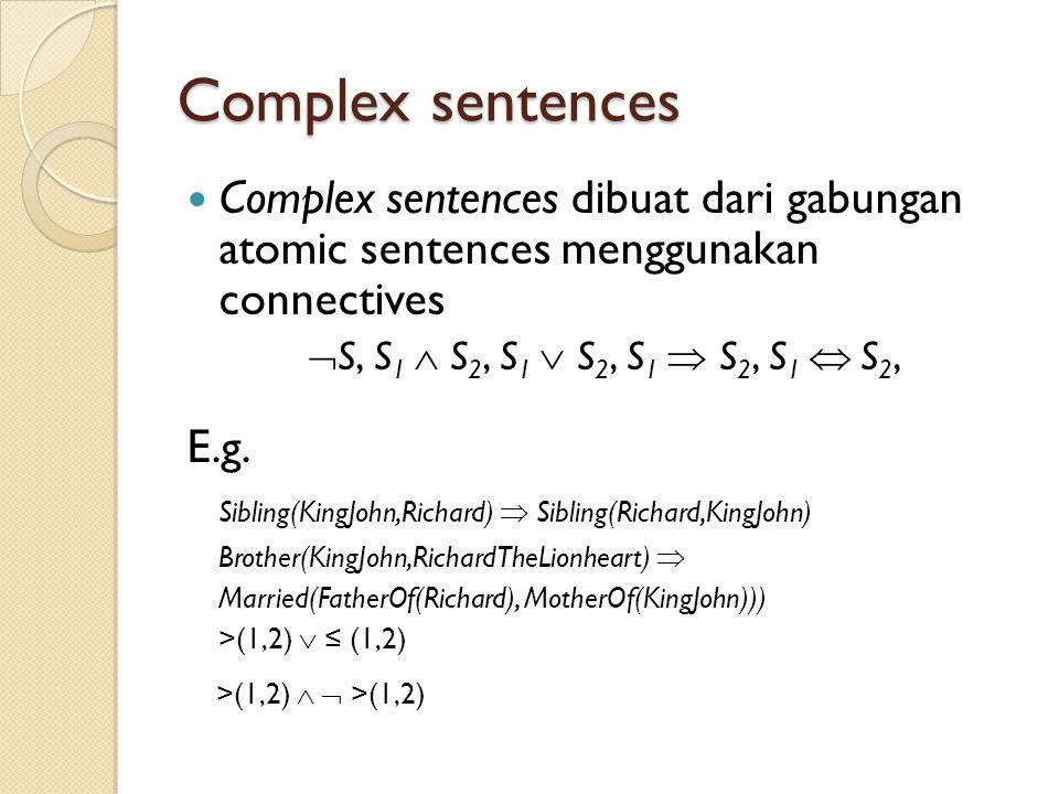 Complex sentences Complex sentences dibuat dari gabungan atomic sentences menggunakan connectives.