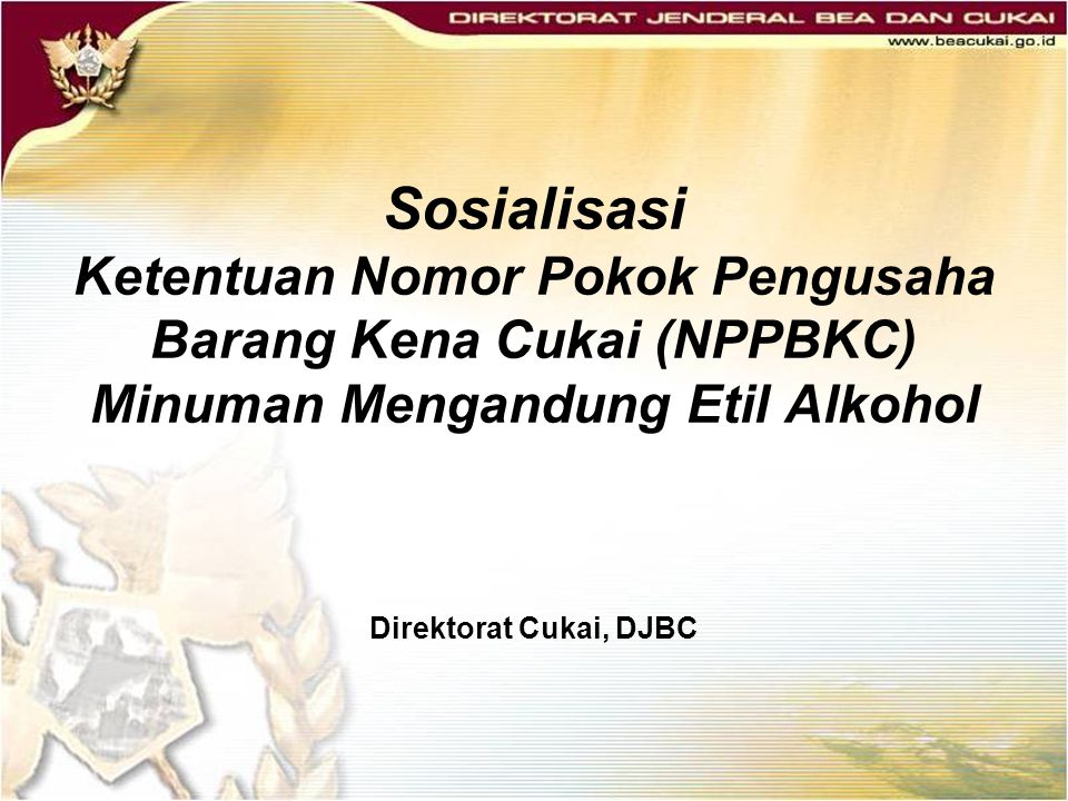 Sosialisasi Ketentuan Nomor Pokok Pengusaha Barang Kena Cukai (NPPBKC) Minuman Mengandung Etil Alkohol