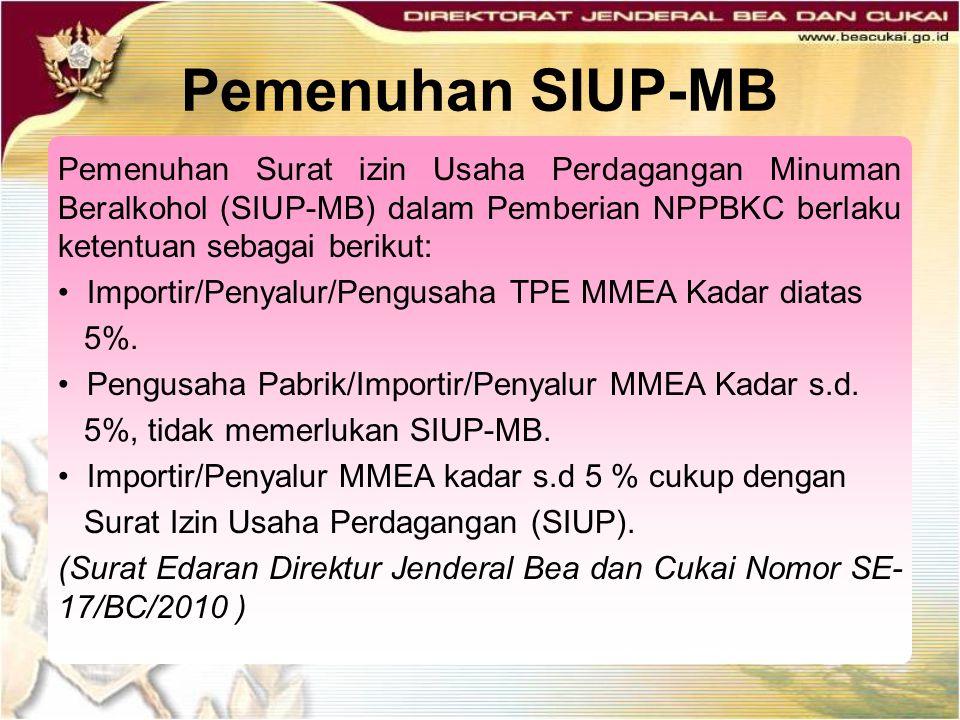 Pemenuhan SIUP-MB Pemenuhan Surat izin Usaha Perdagangan Minuman Beralkohol (SIUP-MB) dalam Pemberian NPPBKC berlaku ketentuan sebagai berikut: