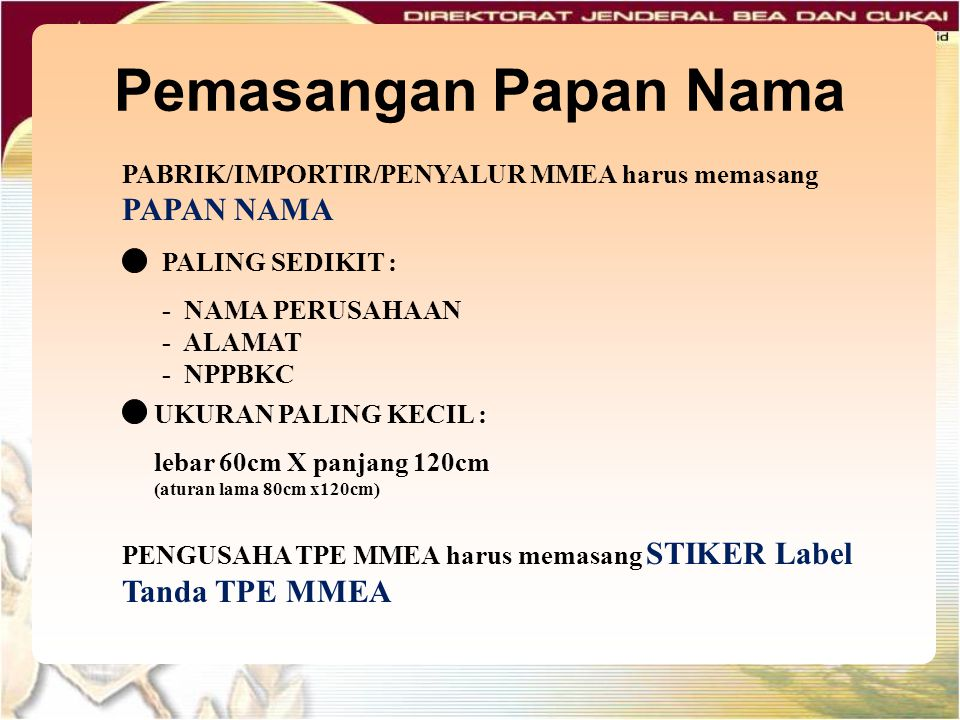 Pemasangan Papan Nama PABRIK/IMPORTIR/PENYALUR MMEA harus memasang PAPAN NAMA. PALING SEDIKIT :