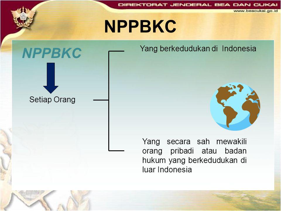 NPPBKC NPPBKC Yang berkedudukan di Indonesia Setiap Orang
