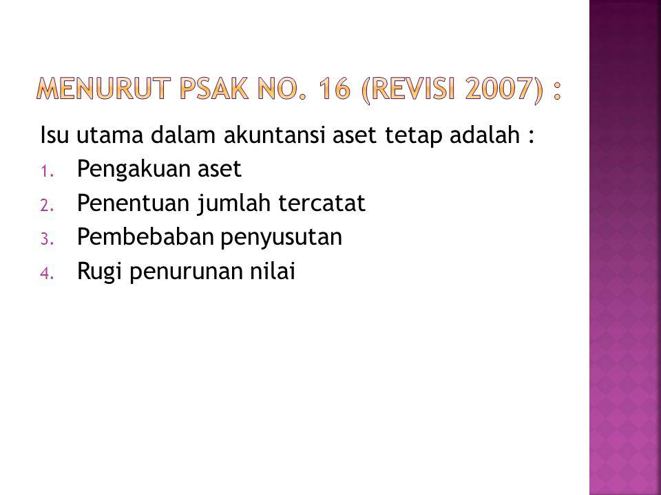 Menurut PSAK No. 16 (Revisi 2007) :