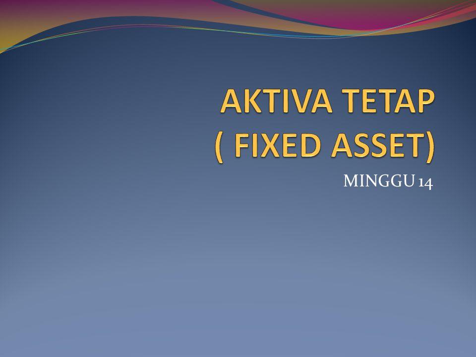 AKTIVA TETAP ( FIXED ASSET)