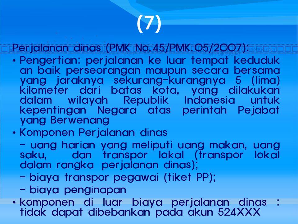 (7) Perjalanan dinas (PMK No.45/PMK.05/2007):