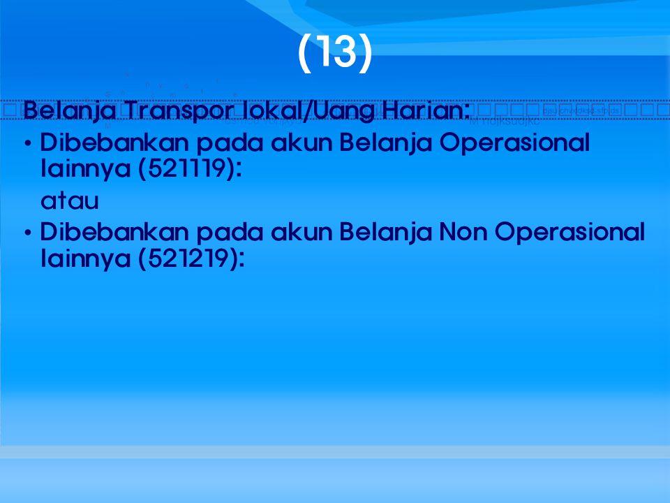 (13) Belanja Transpor lokal/Uang Harian: