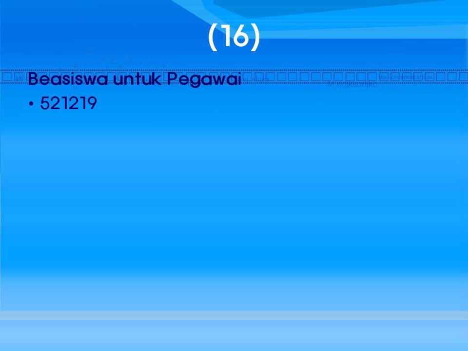 (16) Beasiswa untuk Pegawai 521219