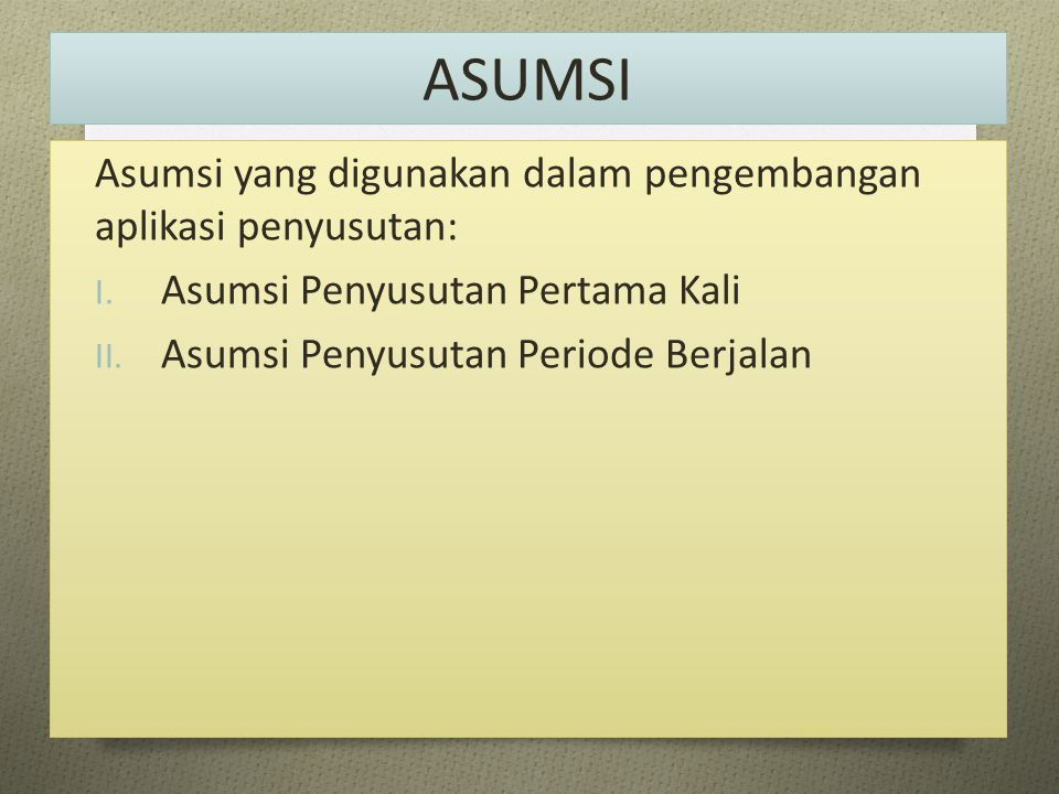 ASUMSI Asumsi yang digunakan dalam pengembangan aplikasi penyusutan: