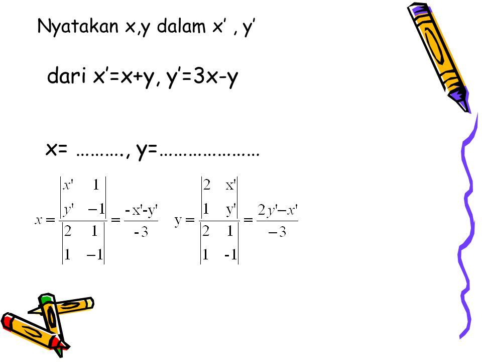 Nyatakan x,y dalam x' , y' dari x'=x+y, y'=3x-y x= ………., y=…………………