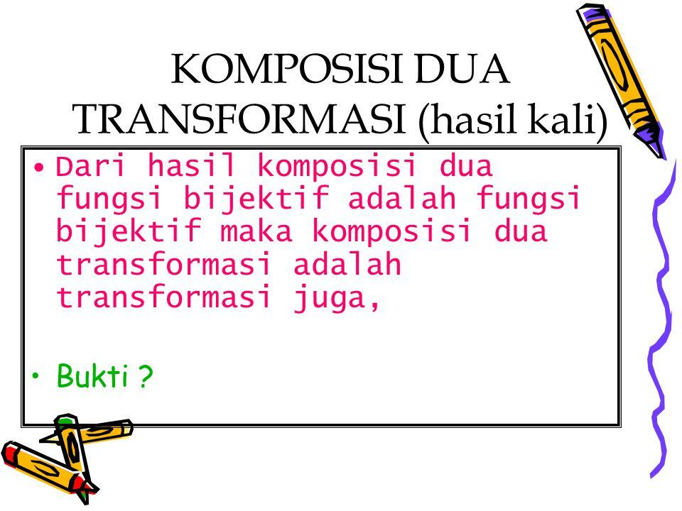 KOMPOSISI DUA TRANSFORMASI (hasil kali)