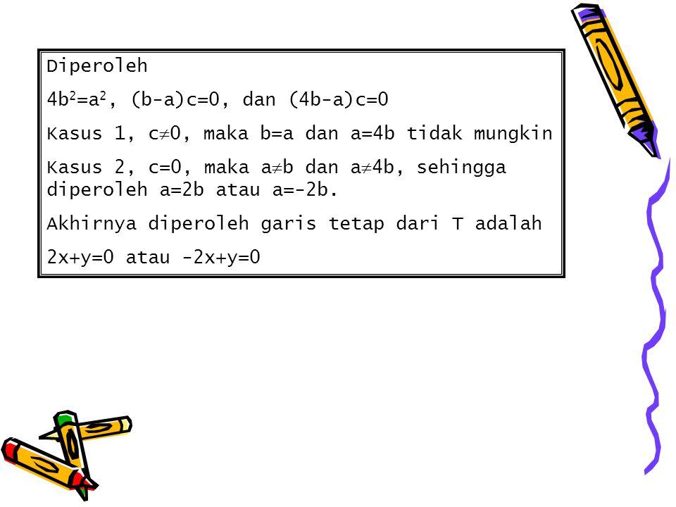 Diperoleh 4b2=a2, (b-a)c=0, dan (4b-a)c=0. Kasus 1, c0, maka b=a dan a=4b tidak mungkin.
