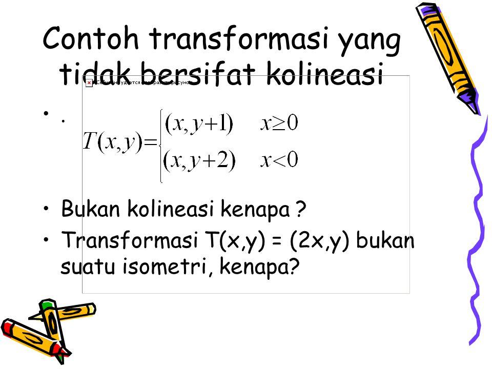 Contoh transformasi yang tidak bersifat kolineasi