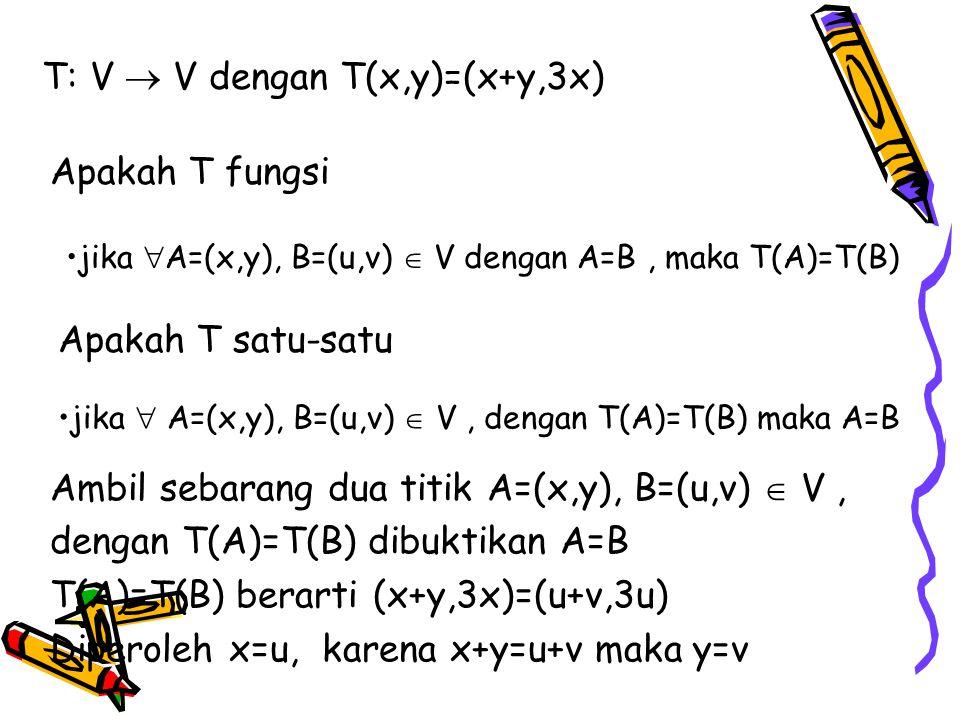 T: V  V dengan T(x,y)=(x+y,3x)