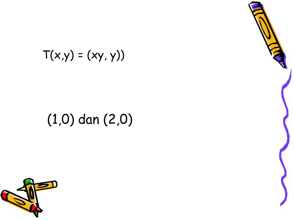 T(x,y) = (xy, y)) (1,0) dan (2,0)