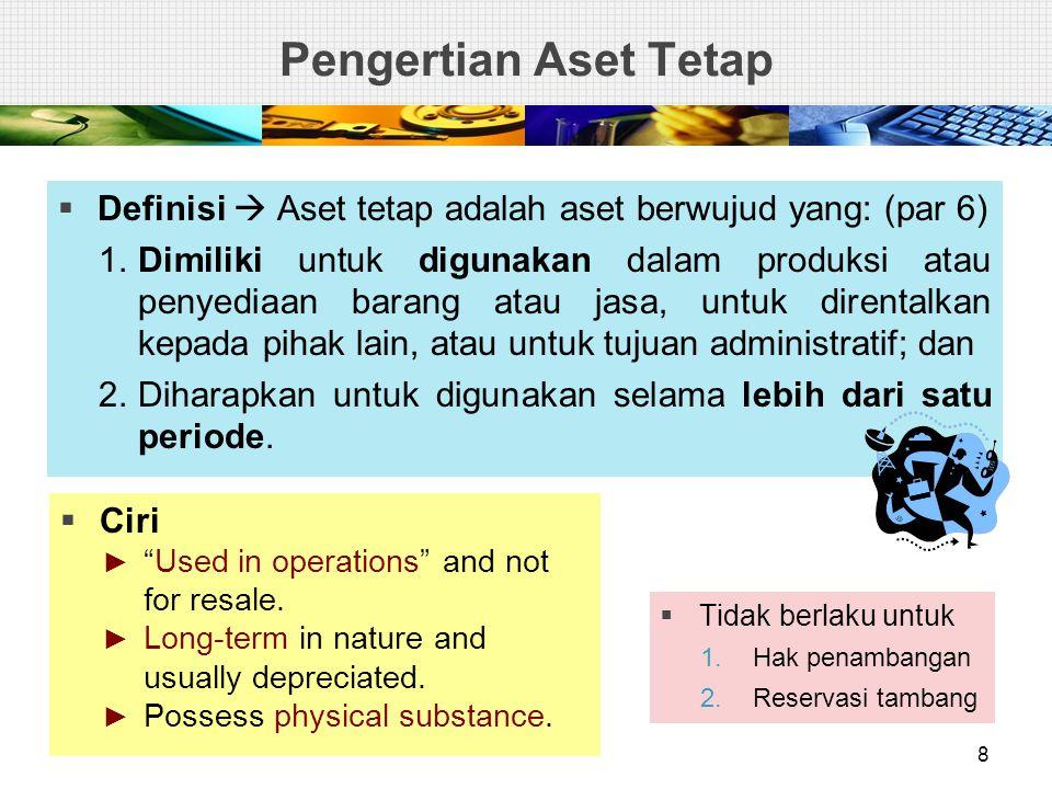 Pengertian Aset Tetap Definisi  Aset tetap adalah aset berwujud yang: (par 6)