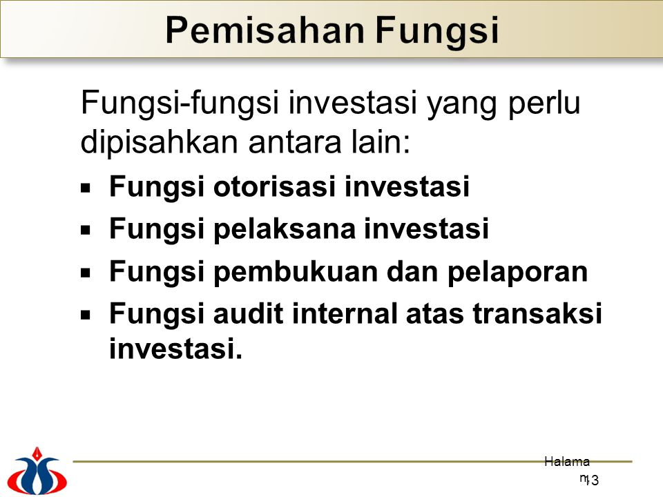 Pemisahan Fungsi Fungsi-fungsi investasi yang perlu dipisahkan antara lain: Fungsi otorisasi investasi.