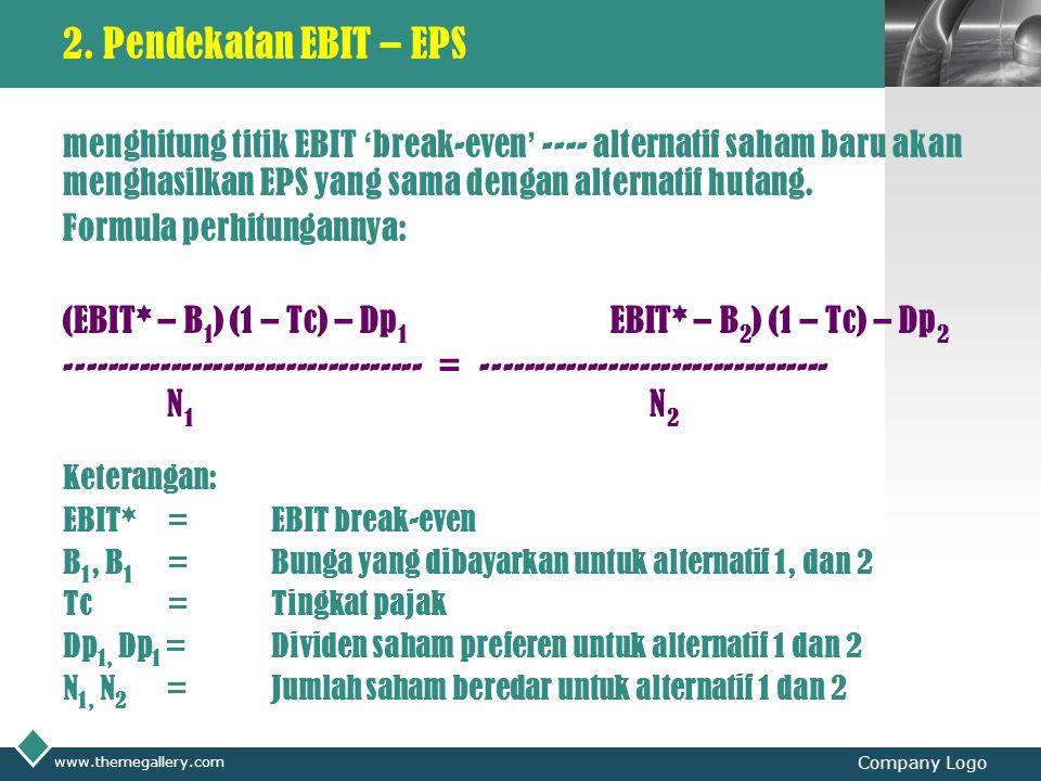 2. Pendekatan EBIT – EPS menghitung titik EBIT 'break-even' ---- alternatif saham baru akan menghasilkan EPS yang sama dengan alternatif hutang.
