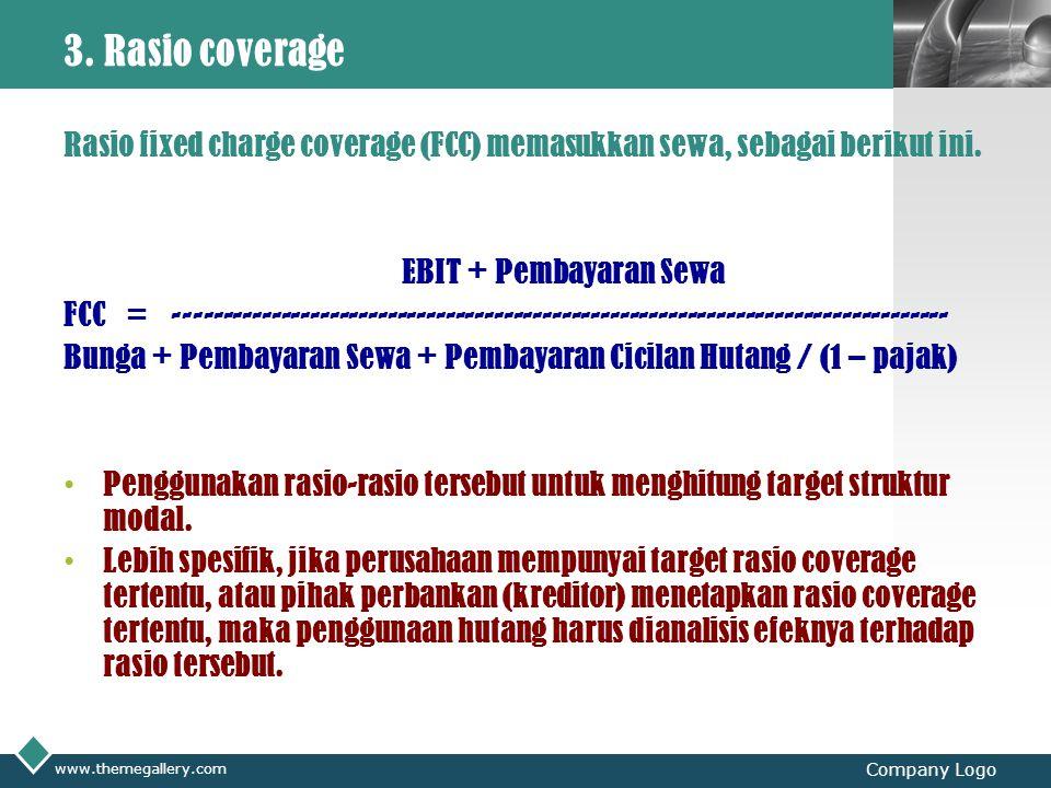 3. Rasio coverage Rasio fixed charge coverage (FCC) memasukkan sewa, sebagai berikut ini. EBIT + Pembayaran Sewa.