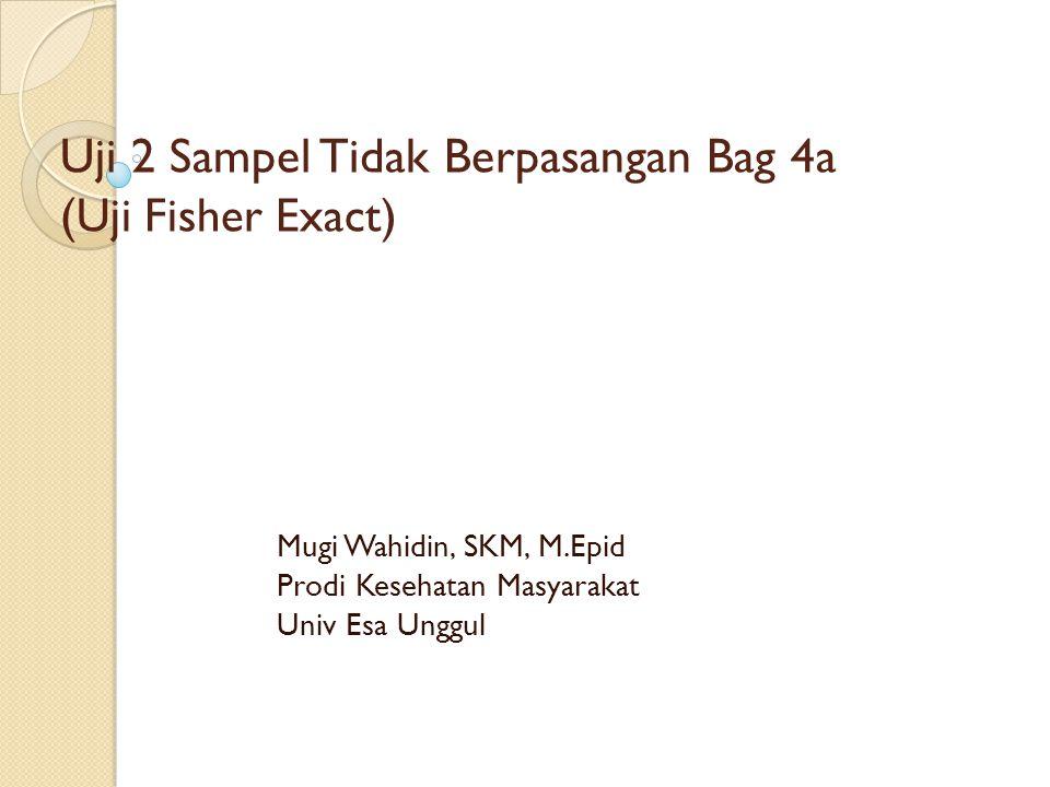 Uji 2 Sampel Tidak Berpasangan Bag 4a (Uji Fisher Exact)