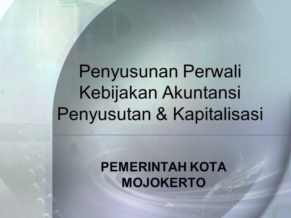 Penyusunan Perwali Kebijakan Akuntansi Penyusutan & Kapitalisasi