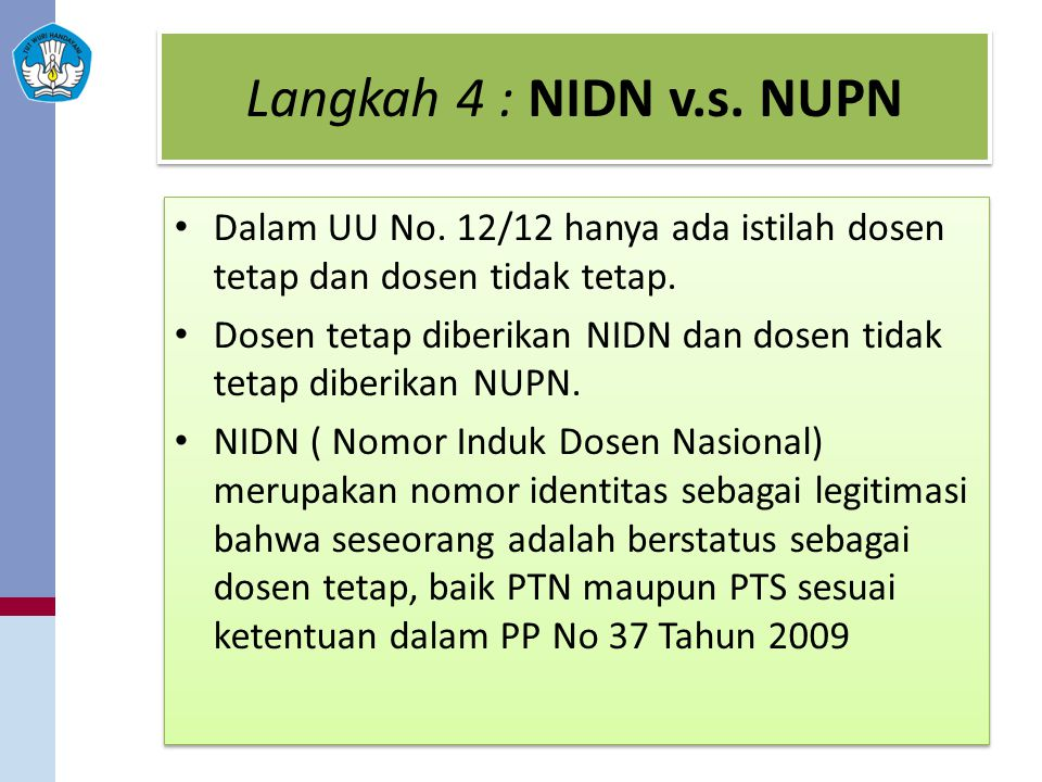 Langkah 4 : NIDN v.s. NUPN Dalam UU No. 12/12 hanya ada istilah dosen tetap dan dosen tidak tetap.