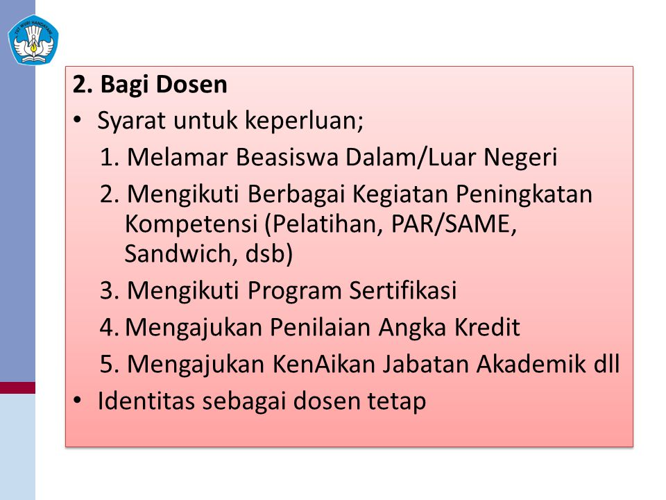 2. Bagi Dosen Syarat untuk keperluan; 1. Melamar Beasiswa Dalam/Luar Negeri.