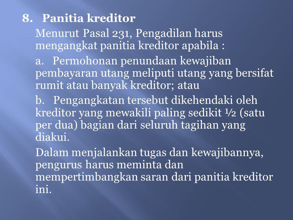 8. Panitia kreditor Menurut Pasal 231, Pengadilan harus mengangkat panitia kreditor apabila : a.