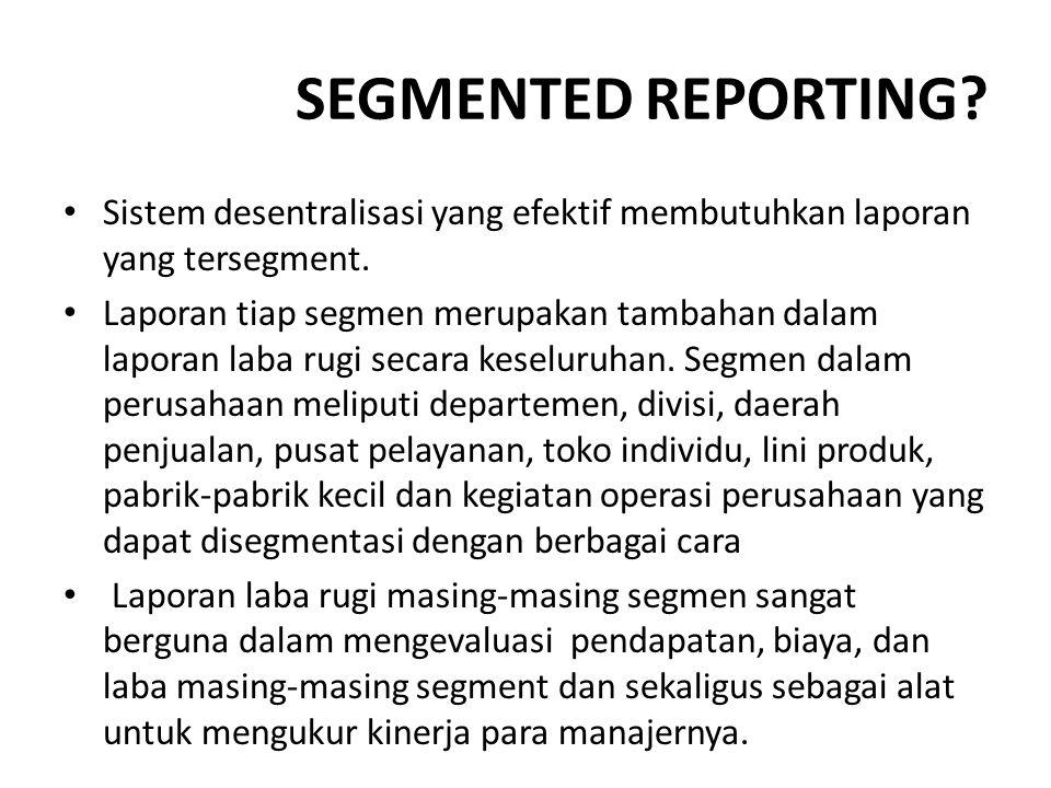 SEGMENTED REPORTING Sistem desentralisasi yang efektif membutuhkan laporan yang tersegment.