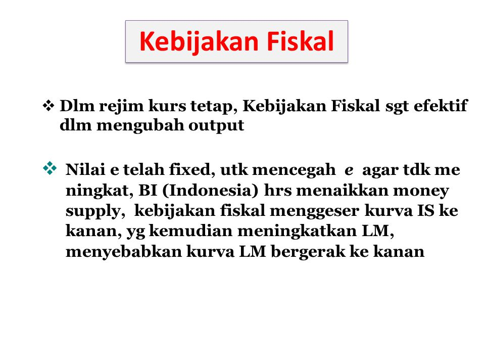 Kebijakan Fiskal Dlm rejim kurs tetap, Kebijakan Fiskal sgt efektif dlm mengubah output.