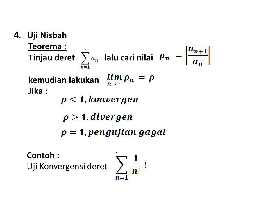 4. Uji Nisbah Teorema : Tinjau deret lalu cari nilai kemudian lakukan Jika :
