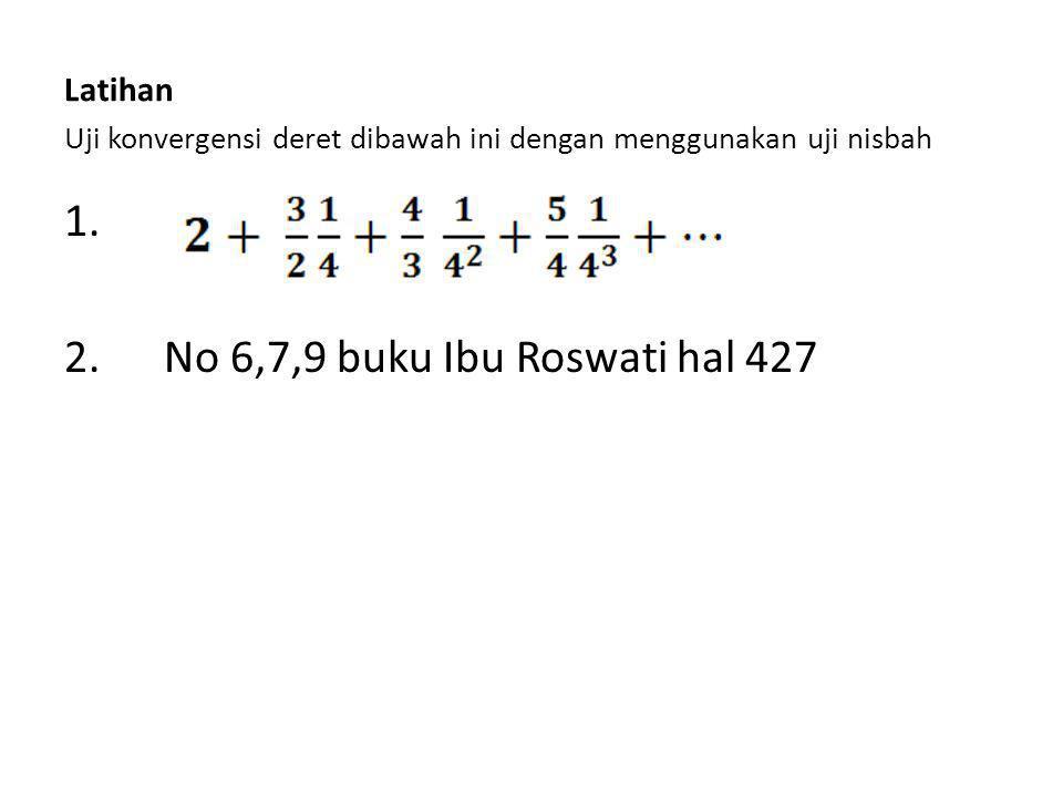Latihan Uji konvergensi deret dibawah ini dengan menggunakan uji nisbah