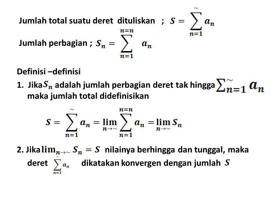 Jumlah total suatu deret dituliskan ; Jumlah perbagian ;