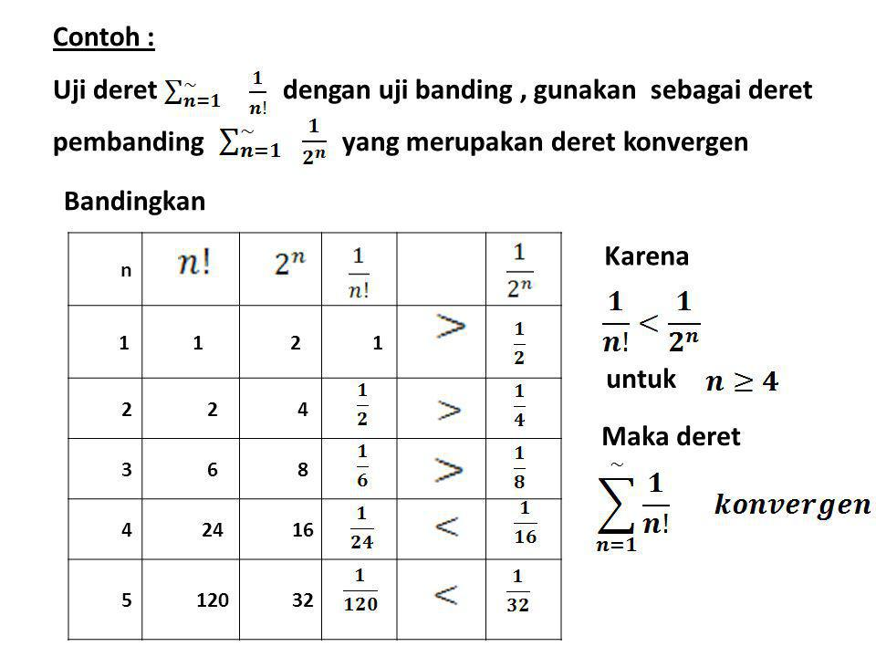 Contoh : Uji deret dengan uji banding , gunakan sebagai deret pembanding yang merupakan deret konvergen