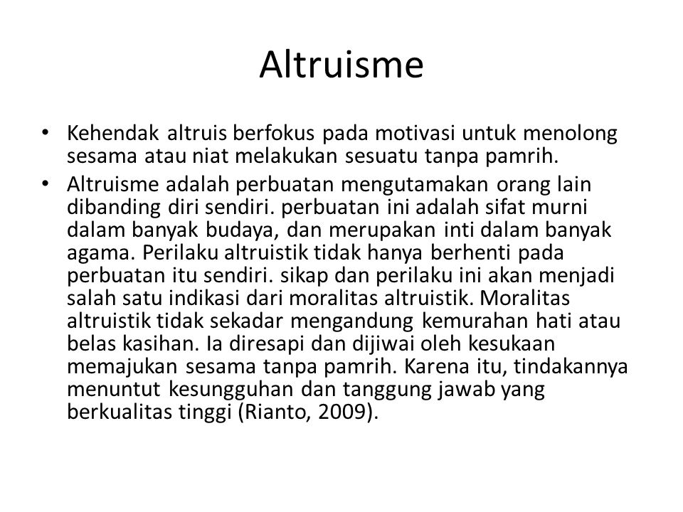 Altruisme Kehendak altruis berfokus pada motivasi untuk menolong sesama atau niat melakukan sesuatu tanpa pamrih.