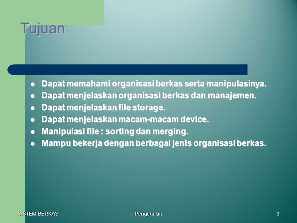 Tujuan Dapat memahami organisasi berkas serta manipulasinya.