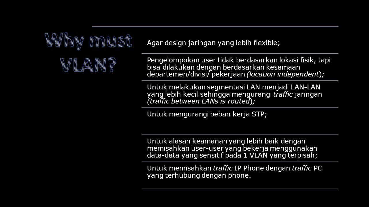 Why must VLAN Agar design jaringan yang lebih flexible;