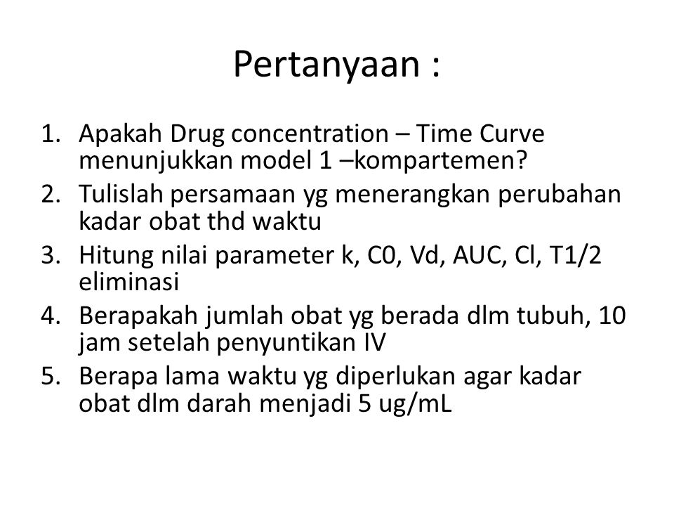 Pertanyaan : Apakah Drug concentration – Time Curve menunjukkan model 1 –kompartemen