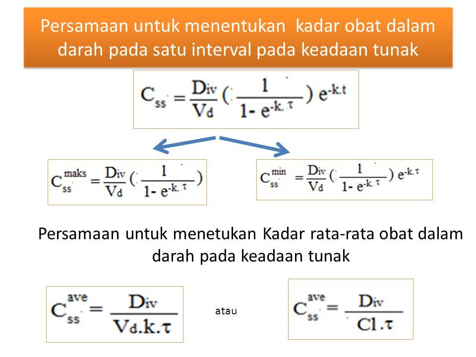Persamaan untuk menentukan kadar obat dalam darah pada satu interval pada keadaan tunak