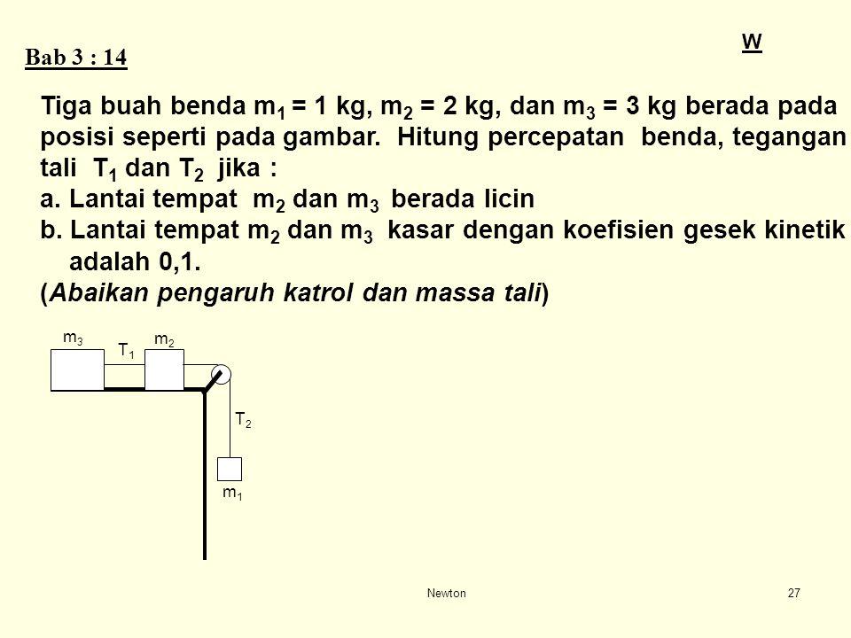 Tiga buah benda m1 = 1 kg, m2 = 2 kg, dan m3 = 3 kg berada pada