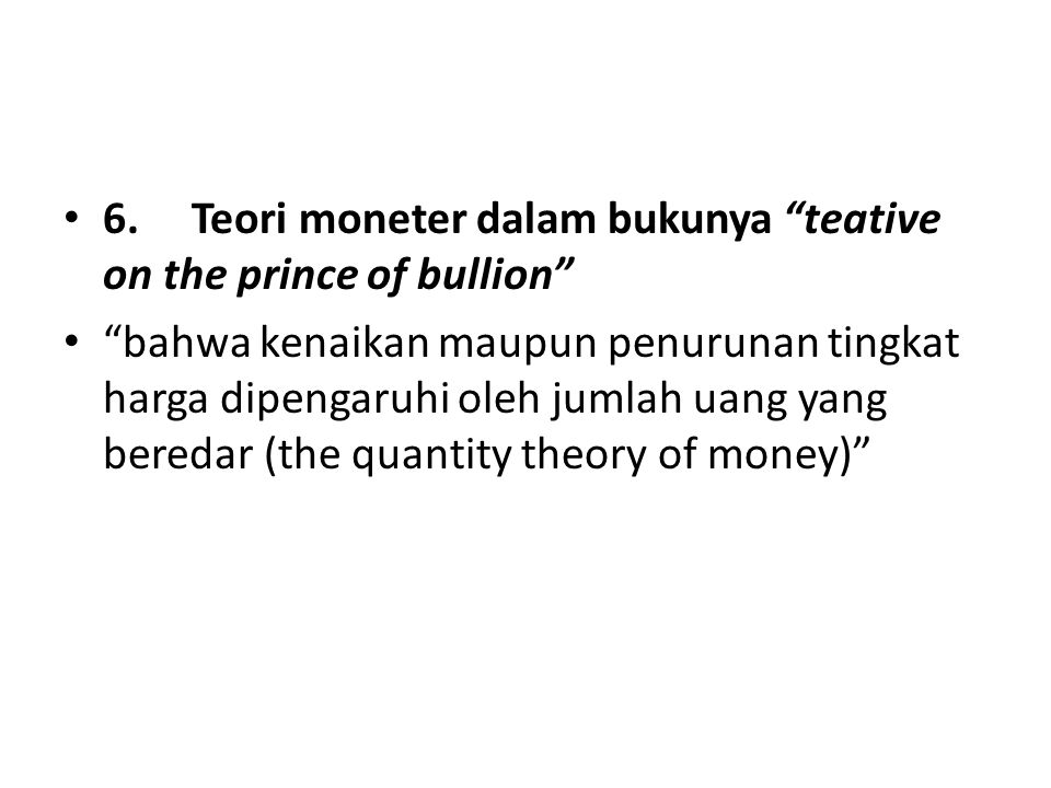 6. Teori moneter dalam bukunya teative on the prince of bullion