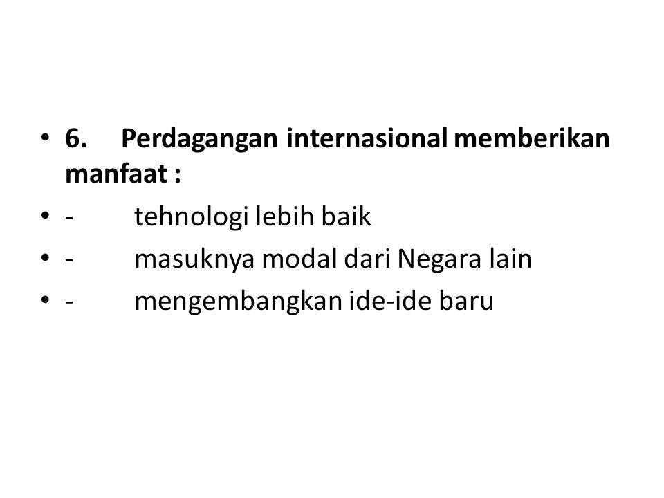 6. Perdagangan internasional memberikan manfaat :