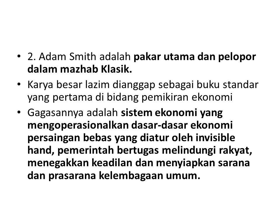 2. Adam Smith adalah pakar utama dan pelopor dalam mazhab Klasik.