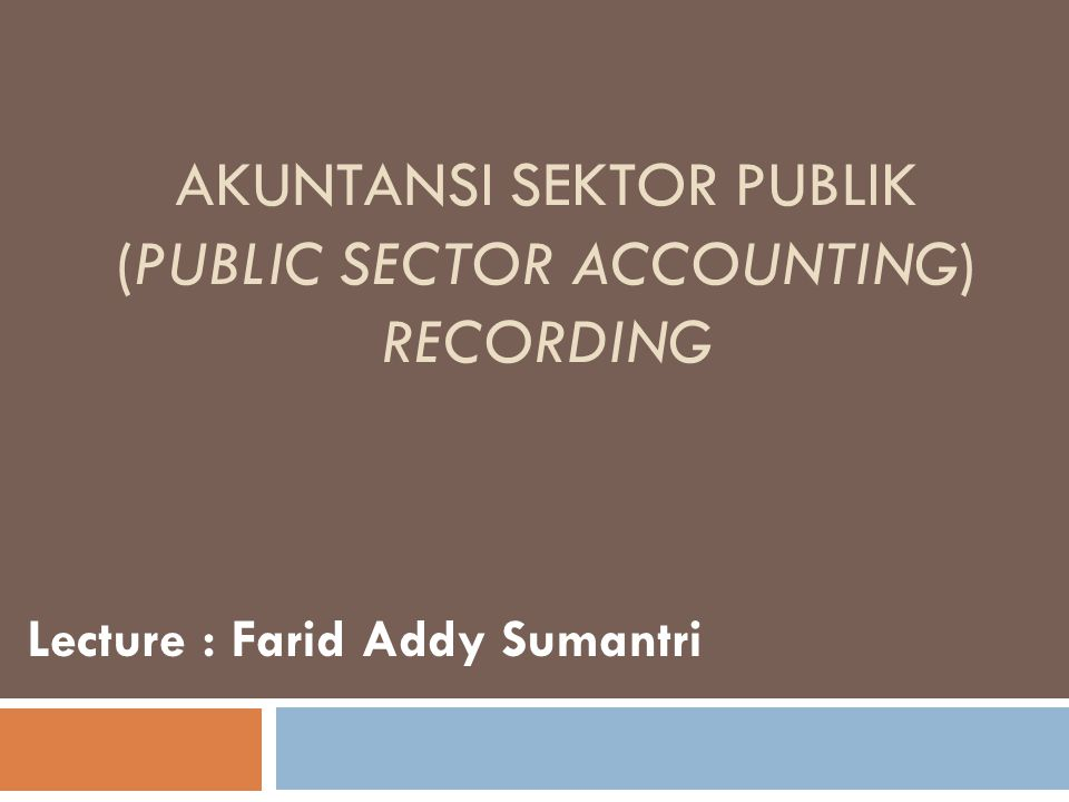 AKUNTANSI SEKTOR PUBLIK (Public Sector Accounting) Recording